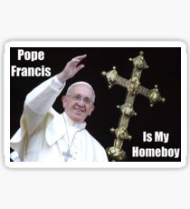 Pope Francis is My Homeboy Sticker