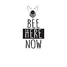 Bee Here Now by jitterfly