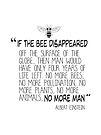 If the Bee Disappeared - Albert Einstein Quote by jitterfly