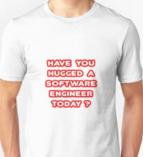 Have You Hugged A Software Engineer Today? Unisex T-Shirt