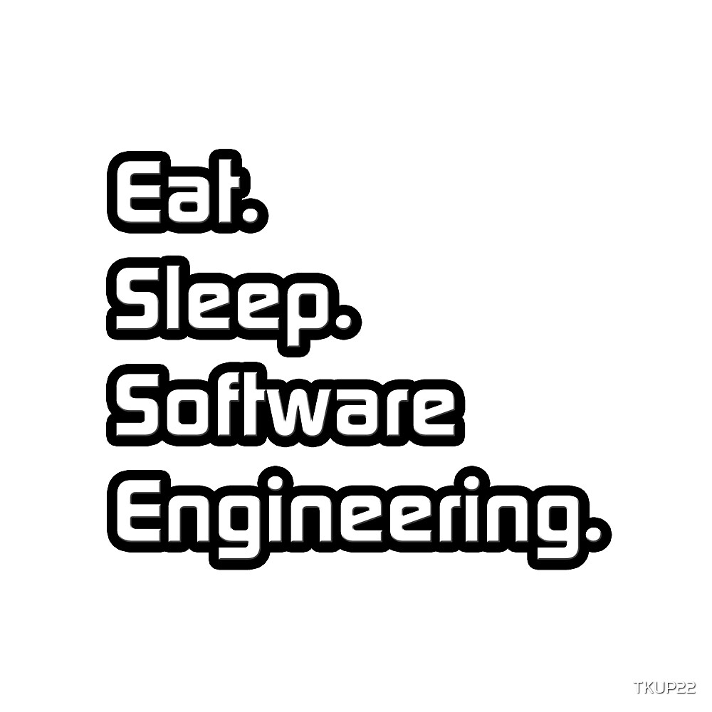Eat. Sleep. Software Engineering. by TKUP22