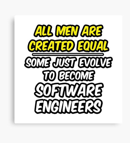 All Men Are Created Equal .. Software Engineers Canvas Print