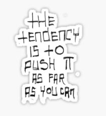 The tendency is to push it as far as you can Sticker