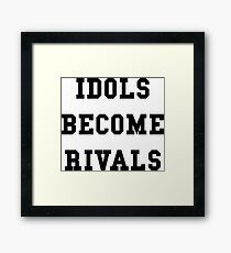 Idols Become Rivals - Black Text Framed Print