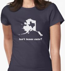 Isn't Texas Cute Compared to Alaska Women's Fitted T-Shirt