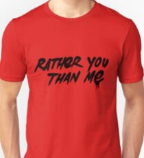 Rather You Than Me - Black Unisex T-Shirt