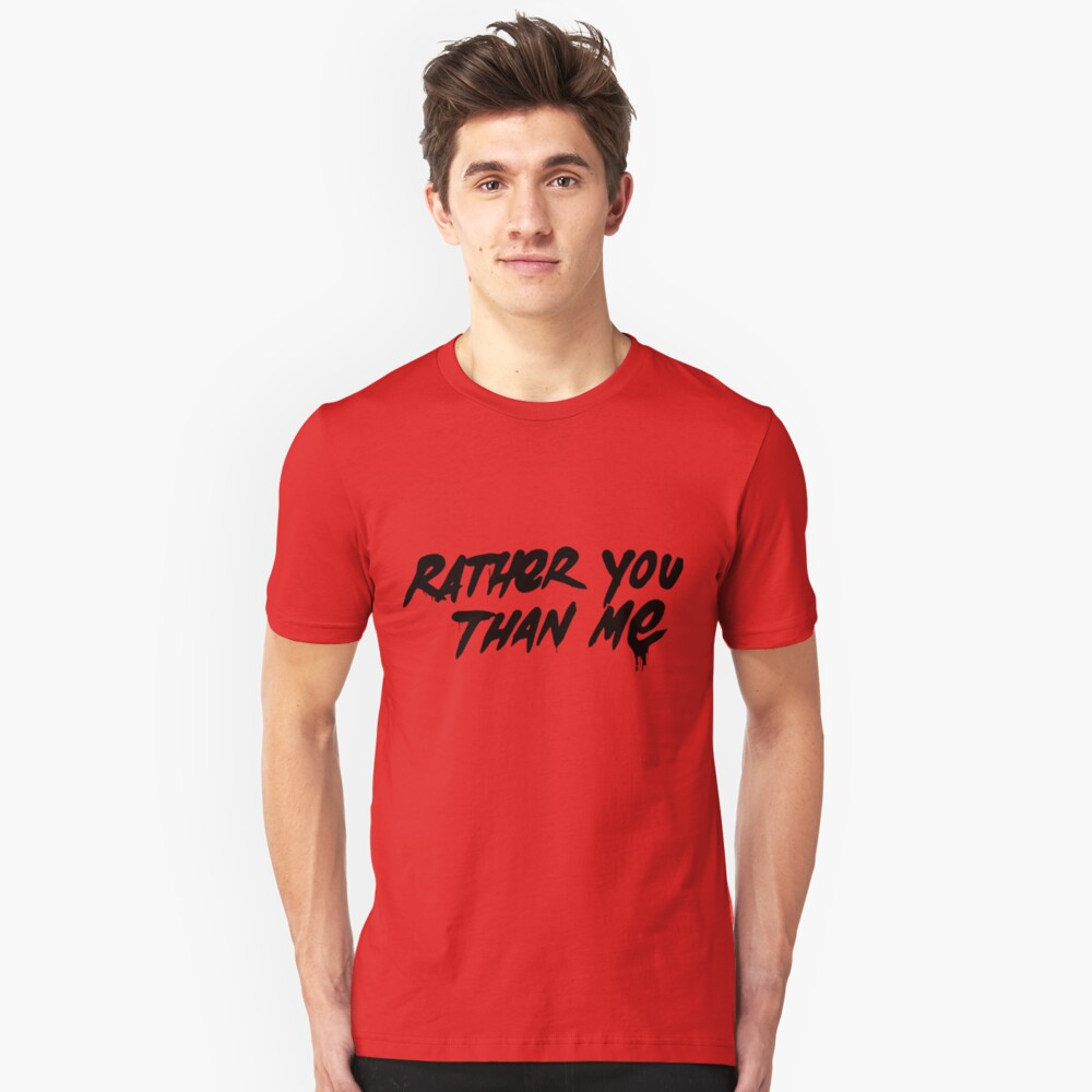 Rather You Than Me - Black Unisex T-Shirt Front