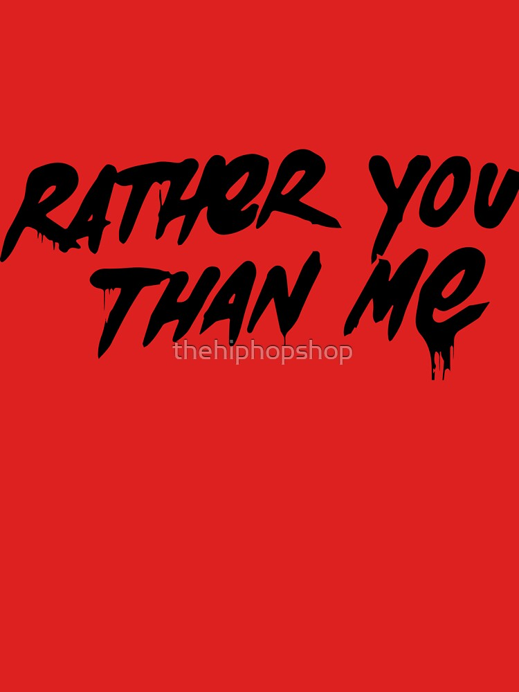 Rather You Than Me - Black by thehiphopshop