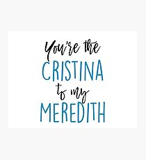 You're the Cristina to my Meredith Photographic Print