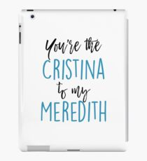 You're the Cristina to my Meredith iPad Case/Skin