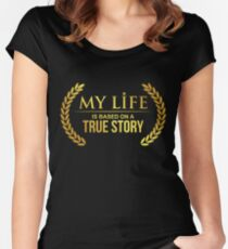 My Life Is Based On A True Story Women's Fitted Scoop T-Shirt
