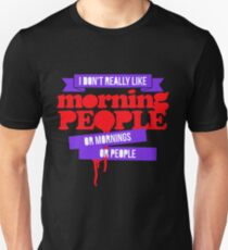 I Don't Really Like Morning People or Mornings or People T-Shirt
