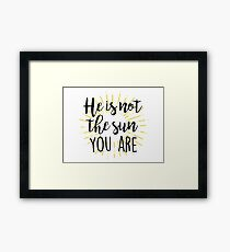 He is not the sun - you are! Framed Print