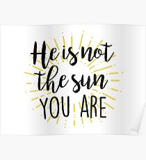 He is not the sun - you are! Poster