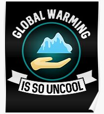 Global Warming Is So Uncool Poster