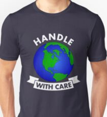 Handle With Care - Earth Day  T-Shirt