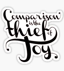 Comparison is the thief of JOY Sticker