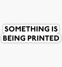 Something Is Being Printed Sticker