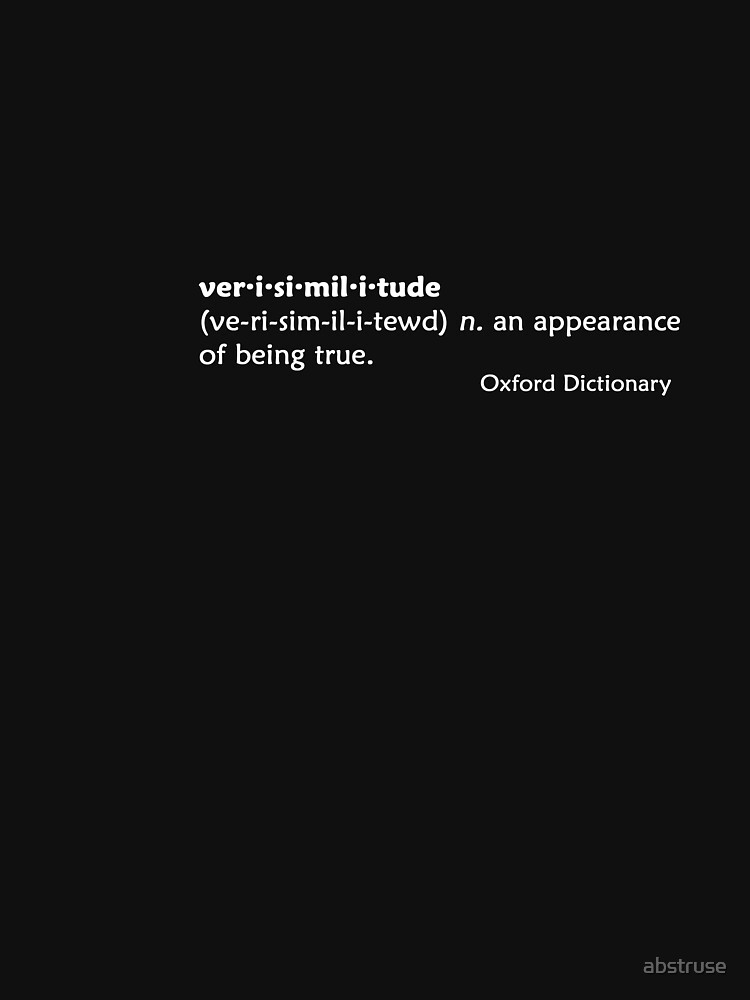 verisimilitude - an appearance of being true by abstruse
