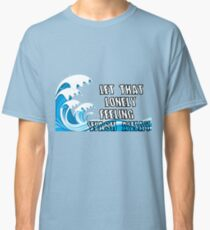 Let That Lonely Feeling Wash Away Classic T-Shirt
