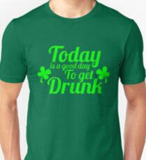 Today Is A Good Day To Get Drunk Unisex T-Shirt