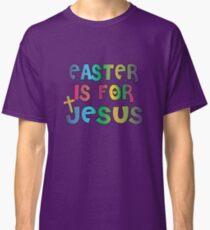 Easter Theme: Happy Easter Shirt For Kids Women Men  Eggs Bunny: Easter Is For Jesus Classic T-Shirt