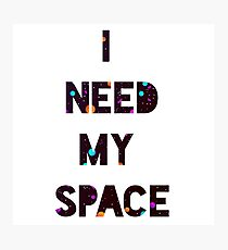 I Need My Space Photographic Print