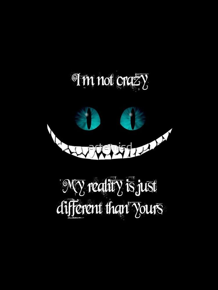 No estoy loco. Mi realidad es diferente a la tuya de artemisd