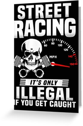 8b94c70d1 Street racing it's only illegal if you get caught - T-shirts & Hoodies by