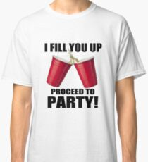 Red Cup I Fill You Up Proceed To Party Classic T-Shirt