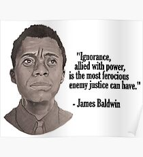 James Baldwin on Ignorance Allied with Power Poster