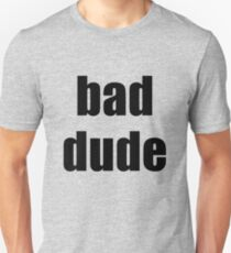 bad dude Unisex T-Shirt