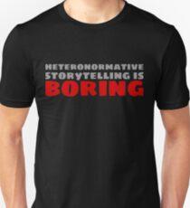 Heteronormative Storytelling is Boring Unisex T-Shirt