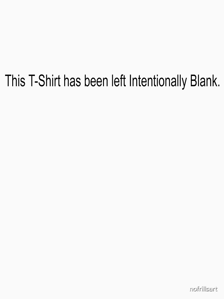 This T-Shirt has been left Intentionally Blank - This space 'Not for Sale'. by nofrillsart