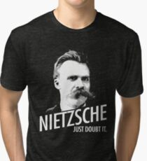 Nietzsche JUST DOUBT IT. Tri-blend T-Shirt