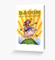 Bacon Is A Food Group... Greeting Card