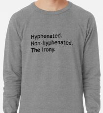 Hyphenated Non-hyphenated. The irony. Lightweight Sweatshirt