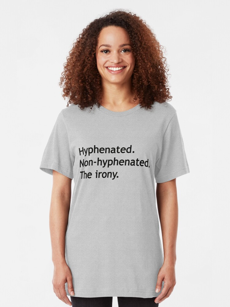 Alternate view of Hyphenated Non-hyphenated. The irony. Slim Fit T-Shirt