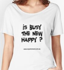 Busy not happy dark Women's Relaxed Fit T-Shirt