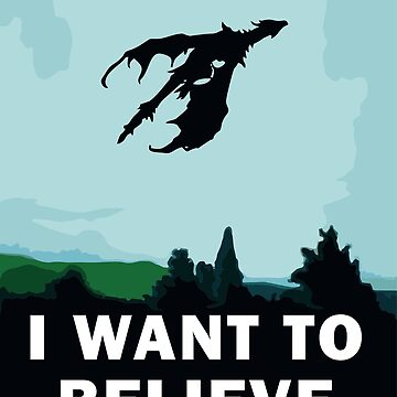 I Want To Believe... In Dragons  by laurauroraa