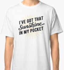 Got that Sunshine in my Pocket Classic T-Shirt