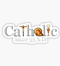 Catholic Since 33 AD T-Shirt Jesus Crucifix Eucharist Sticker