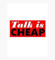 Talk is Cheap Photographic Print