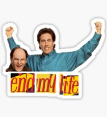 End My Life - Seinfeld Meme - Clothing and Accessories Sticker