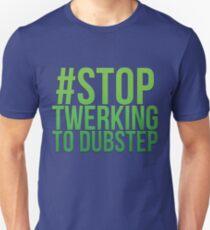 Stop twerking to dubstep T-Shirt