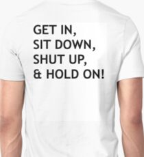 GET IN, SIT DOWN, SHUT UP T-Shirt