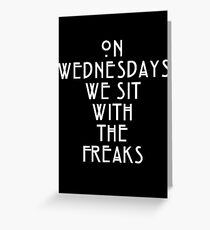 On Wednesdays We Sit With the Freaks. Greeting Card