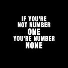 If You're Not Number One, You're Number None (White Text) by Macaluso