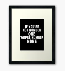 If You're Not Number One, You're Number None (White Text) Framed Print