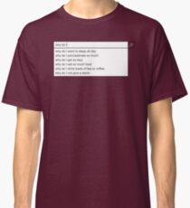 Why Do I? Classic T-Shirt